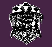 Some Men Just Want To Watch The World Burn  Unisex T-Shirt