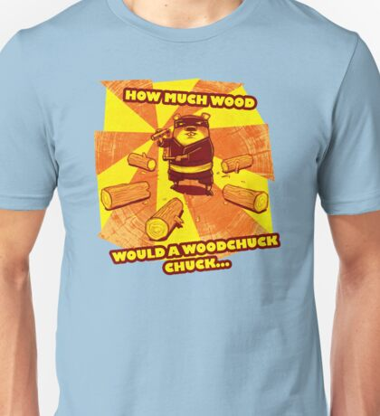How Much Wood Would a Woodchuck Chuck Unisex T-Shirt