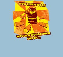 How Much Wood Would a Woodchuck Chuck Unisex T-Shirt