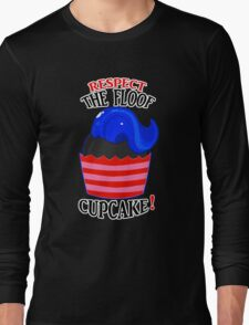 Respect The Floof, Cupcake! Long Sleeve T-Shirt