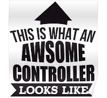 This Is What An Awsome Controller Looks Like - Tshirts & Accessories Poster