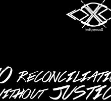 No Reconciliation Without Justice by IndigenousX