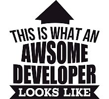 This Is What An Awsome Developer Looks Like - Tshirts & Accessories Photographic Print