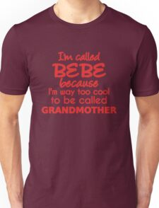 I'm called Bebe because I'm way too cool to be called grandmother Unisex T-Shirt