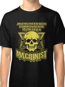 Engineer with Common Sense Is Called  A Machinist Classic T-Shirt