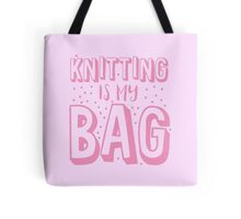 KNITTING is my BAG Tote Bag