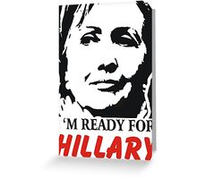 I'm ready for Hillary Clinton Greeting Card