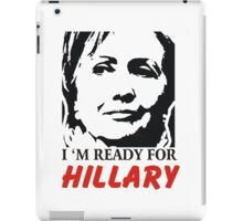 I'm ready for Hillary Clinton iPad Case/Skin