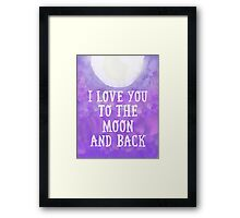 I love you to the moon and back Framed Print