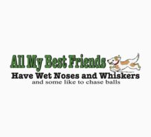 All my best friends have wet noses and whiskers funny design with dog Kids Tee