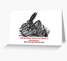 Easter Bunny Is A Chocoholic Greeting Card