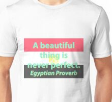A Beautiful Thing Is Never Perfect - Egyptian Proverb Unisex T-Shirt