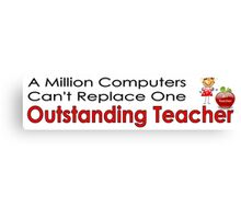 Million computers can't replace outstanding teacher Canvas Print