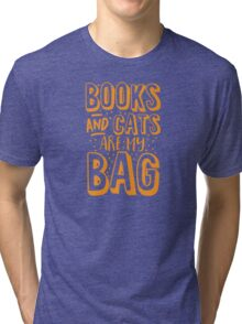 BOOKS AND CATS are my BAG Tri-blend T-Shirt