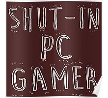Shut-in pc gamer Poster