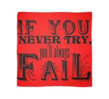If You Never Try, You'll Always Fail Scarf