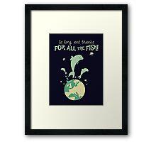 Thanks for the fish! Framed Print