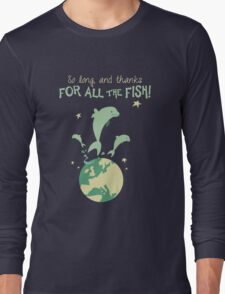 Thanks for the fish! Long Sleeve T-Shirt