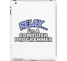 Relax, I'm Computer Programmer iPad Case/Skin