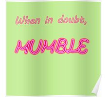 Famous humourous quotes series: When in doubt, mumble  Poster