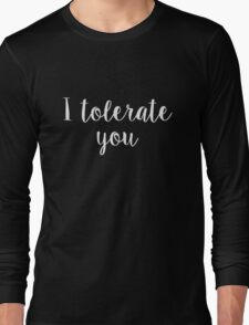 I tolerate you Long Sleeve T-Shirt
