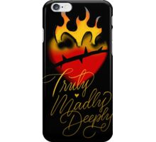 Truly, Madly, Deeply (flaming heart) iPhone Case/Skin