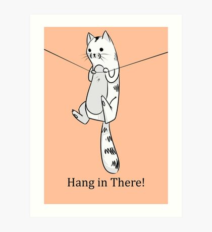 Hang in There, Kitty! Art Print