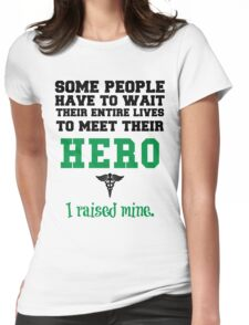 some people have to wait their entire lives to meet their hero i raised mine Womens Fitted T-Shirt
