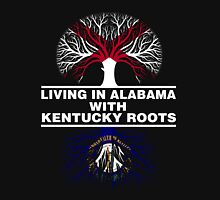 LIVING IN ALABAMA WITH KENTUCKY ROOTS Unisex T-Shirt