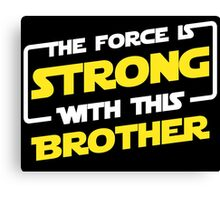 Force Brother Canvas Print