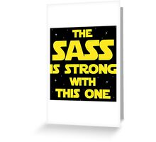 The Sass is Strong Greeting Card