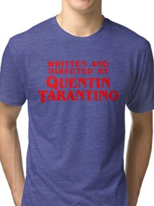 Written and directed by Quentin Tarantino Tri-blend T-Shirt