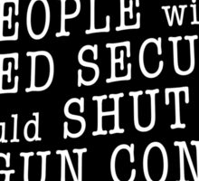 PEOPLE with ARMED SECURITY should SHUT UP about GUN CONTROL Sticker