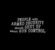 PEOPLE with ARMED SECURITY should SHUT UP about GUN CONTROL by M Fernandez