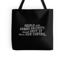 PEOPLE with ARMED SECURITY should SHUT UP about GUN CONTROL Tote Bag
