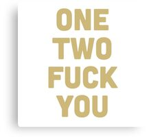 One, two.. fuck you! Canvas Print