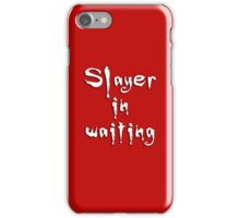 Slayer in waiting iPhone Case/Skin