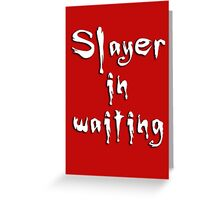 Slayer in waiting Greeting Card