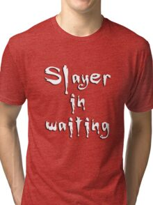 Slayer in waiting Tri-blend T-Shirt