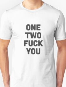 One, two.. fuck you! T-Shirt