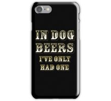 In dog beers I've only had one iPhone Case/Skin