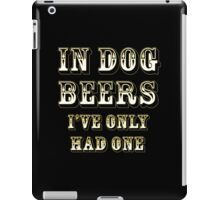 In dog beers I've only had one iPad Case/Skin
