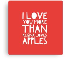 I Love You More Than Regina Loves Apples Canvas Print