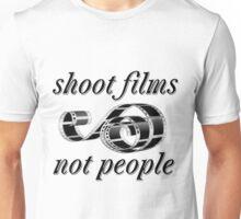 Shoot films not people Unisex T-Shirt