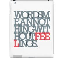 WORDS MEAN NOTHING WITHOUT FEELINGS iPad Case/Skin
