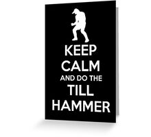 Keep Calm and do the Till Hammer Greeting Card