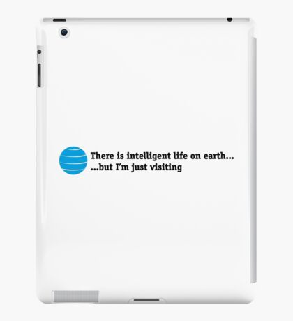 There is intelligent life on Earth iPad Case/Skin