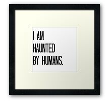 Haunted by Humans Framed Print