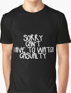 Sorry Can't I Have to Watch Casualty Graphic T-Shirt