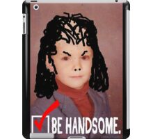 Humorous LIfe Advice - Be Handsome iPad Case/Skin